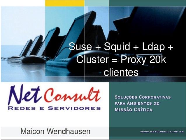 Suse+Squid+Ldap+ Cluster=Proxy20k clientes MaiconWendhausen