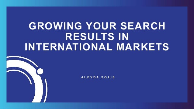 #INTERNATIONALSEARCH BY @ALEYDA FROM #ORAINTI AT #INBOUND18 GROWING YOUR SEARCH RESULTS IN INTERNATIONAL MARKETS A L E Y D...