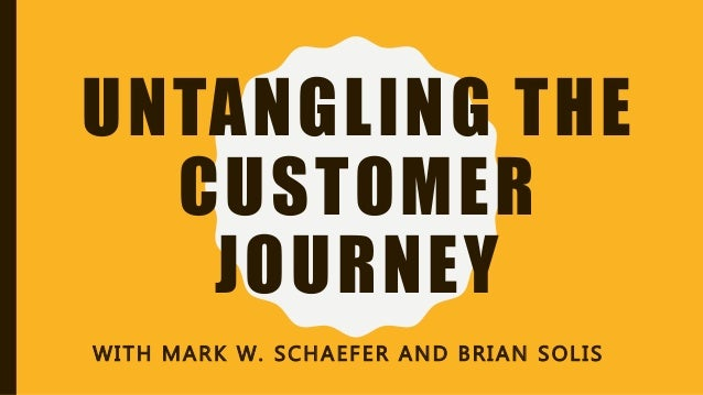 UNTANGLING THE CUSTOMER JOURNEY WITH MARK W. SCHAEFER AND BRIAN SOLIS
