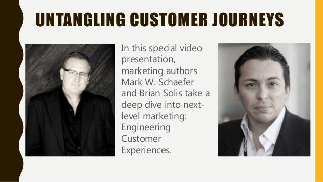 UNTANGLING CUSTOMER JOURNEYS In this special video presentation, marketing authors Mark W. Schaefer and Brian Solis take a...