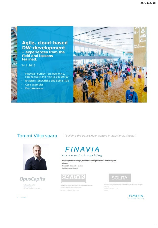 25/01/2018 1 Agile, cloud-based DW-development – experiences from the field and lessons learned. 24.1.2018 - Finavia's jou...