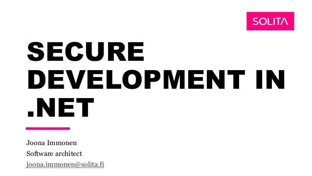 SECURE DEVELOPMENT IN .NET Joona Immonen Software architect joona.immonen@solita.fi