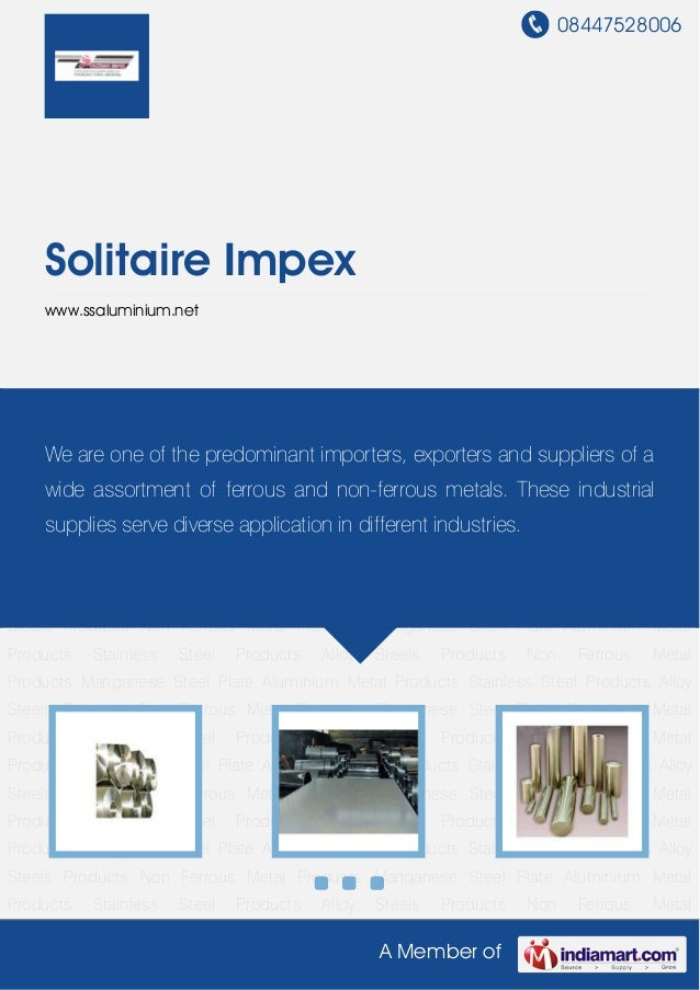 08447528006A Member ofSolitaire Impexwww.ssaluminium.netAluminium Metal Products Stainless Steel Products Alloy Steels Pro...