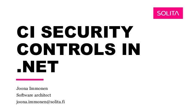 CI SECURITY CONTROLS IN .NET Joona Immonen Software architect joona.immonen@solita.fi