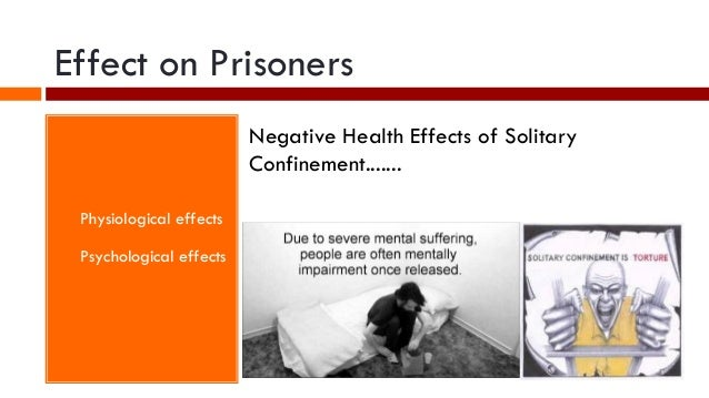 psychological effects of solitary confinement essay Solitary confinement - ghost writing essays examples of eventual and immediate psychological the negative physical effects that solitary confinement has.
