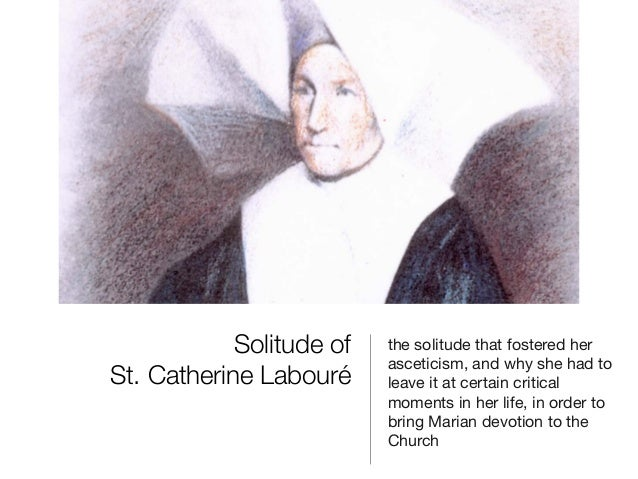 Solitude of St. Catherine Labouré  the solitude that fostered her asceticism, and why she had to leave it at certain criti...