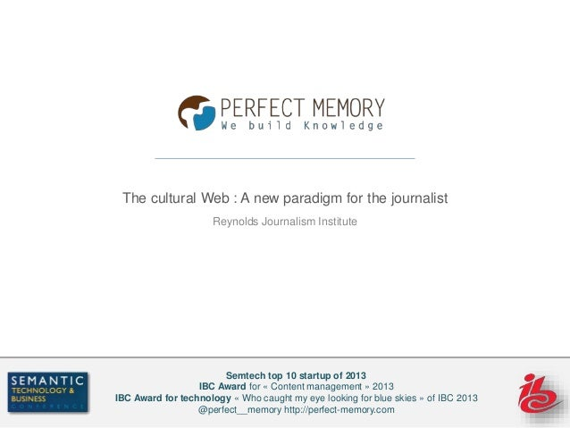 The cultural Web : A new paradigm for the journalist Reynolds Journalism Institute Semtech top 10 startup of 2013 IBC Awar...
