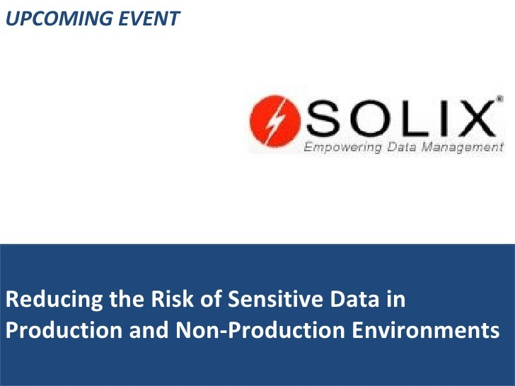 Reducing the Risk of Sensitive Data in Production and Non-Production Environments UPCOMING EVENT