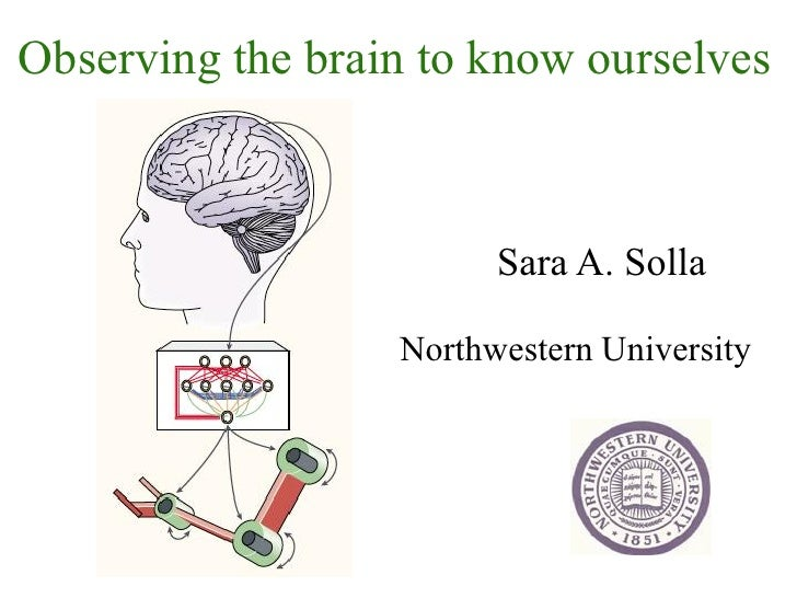 Observing the brain to know ourselves                        Sara A. Solla                  Northwestern University