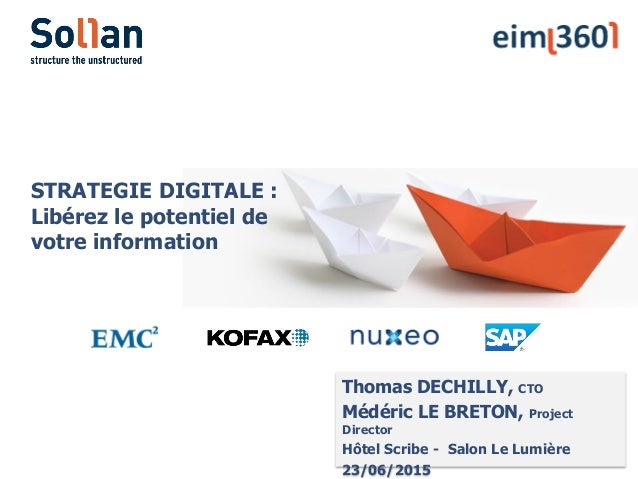 Thomas DECHILLY, CTO Médéric LE BRETON, Project Director Hôtel Scribe - Salon Le Lumière 23/06/2015 STRATEGIE DIGITALE : L...