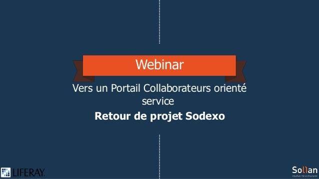 Webinar Vers un Portail Collaborateurs orienté service Retour de projet Sodexo