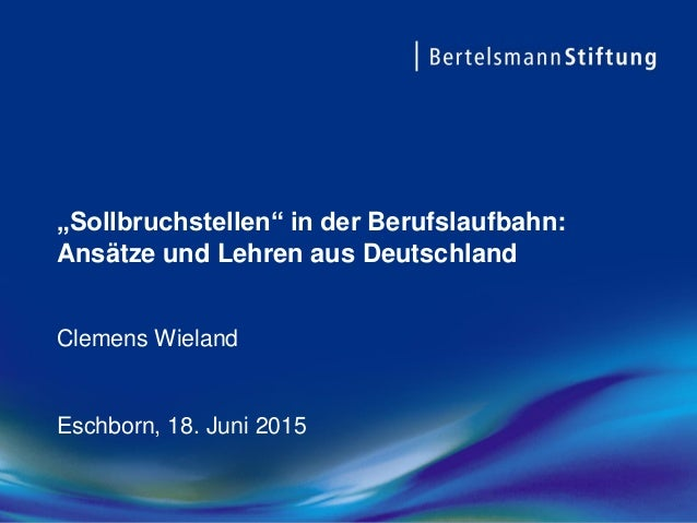 """""""Sollbruchstellen"""" in der Berufslaufbahn: Ansätze und Lehren aus Deutschland Clemens Wieland Eschborn, 18. Juni 2015"""