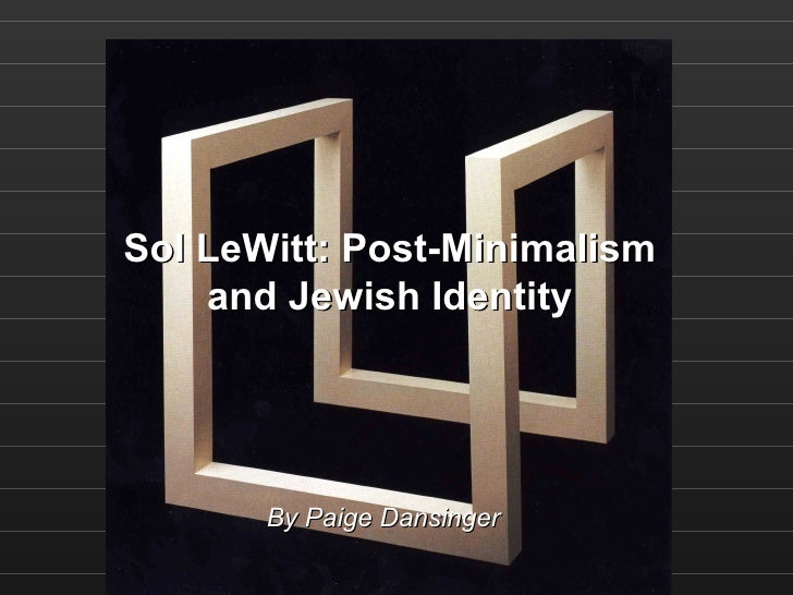 Sol LeWitt: Post-Minimalism and Jewish Identity By Paige Dansinger