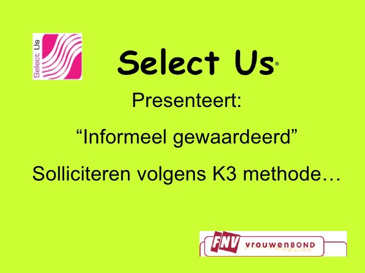 """Select Us ® Presenteert: """" Informeel gewaardeerd"""" Solliciteren volgens K3 methode…"""