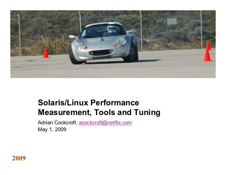 Solaris/Linux Performance        Measurement, Tools and Tuning        Adrian Cockcroft, acockcroft@netflix.com        May ...