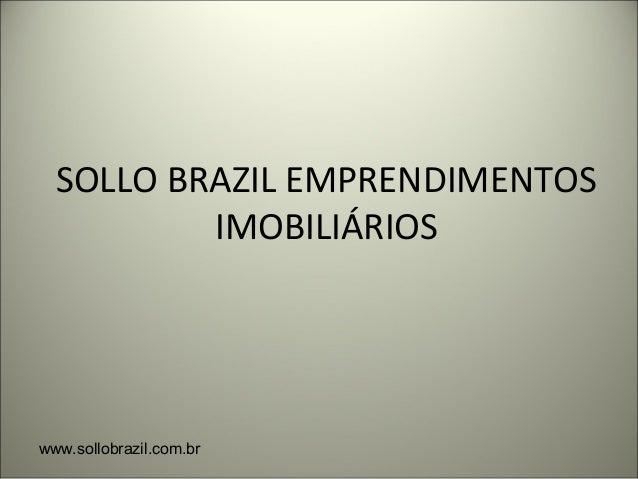 SOLLO BRAZIL EMPRENDIMENTOS IMOBILIÁRIOS www.sollobrazil.com.br