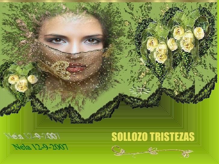 SOLLOZO TRISTEZAS      Nela 12-9-2007