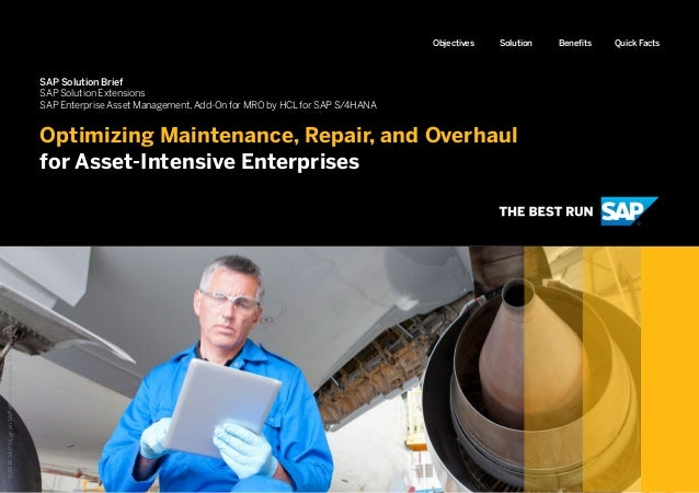 Optimizing Maintenance, Repair, and Overhaul for Asset-Intensive Enterprises BenefitsSolutionObjectives Quick Facts SAP So...