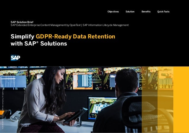 Simplify GDPR-Ready Data Retention with SAP® Solutions BenefitsSolutionObjectives Quick Facts SAP Solution Brief SAP Exten...
