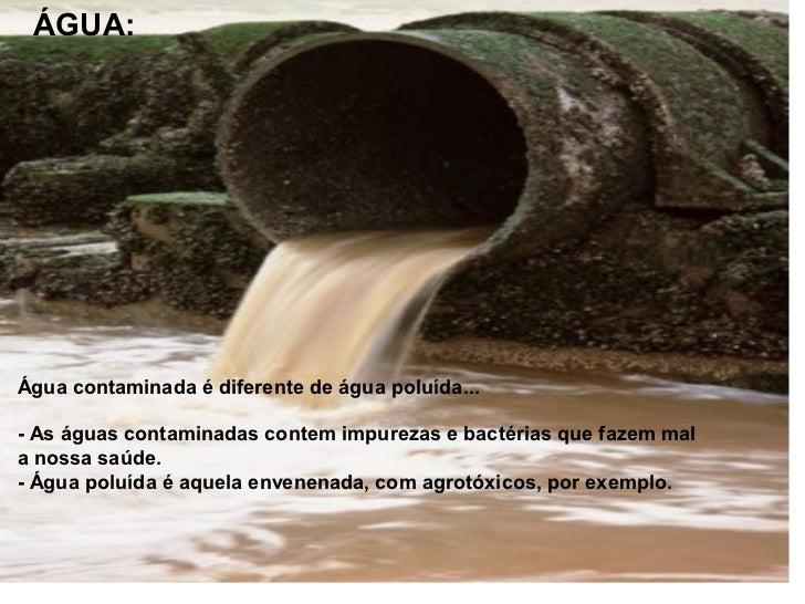 Com a chuva, ele penetram cada vez mais e sãocarregados pelas águas, podendo chegar a uma fonte deágua potável.