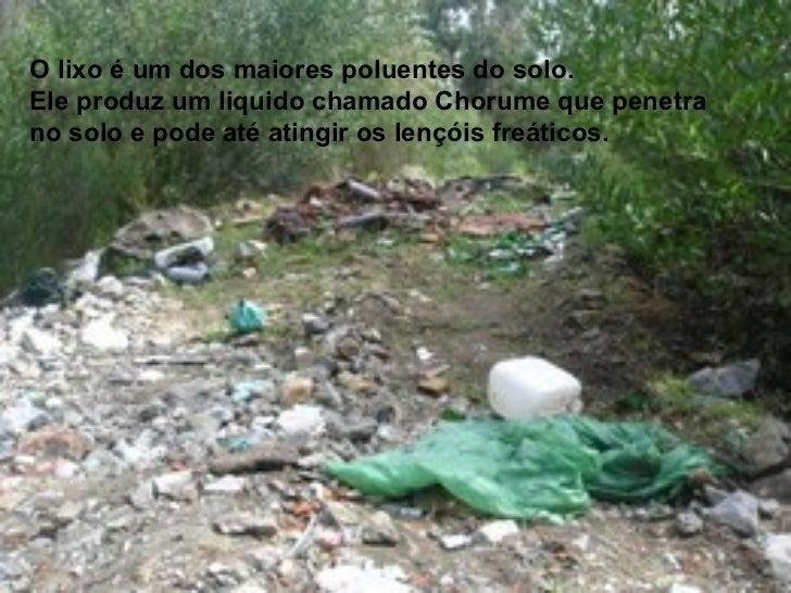 ESGOTOS:           A contaminação do solo           também se dá por produtos           lançados propositalmente ou       ...