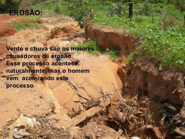 SALINIZAÇÃO:Processo de excesso de saisno solo. Acontece pela máirrigação, destruição davegetação nativa, falta dedrenagem...