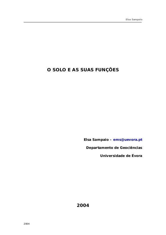 Elsa Sampaio       O SOLO E AS SUAS FUNÇÕES                   Elsa Sampaio – ems@uevora.pt                    Departamento...