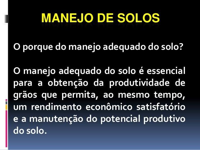 MANEJO DE SOLOS O porque do manejo adequado do solo? O manejo adequado do solo é essencial para a obtenção da produtividad...