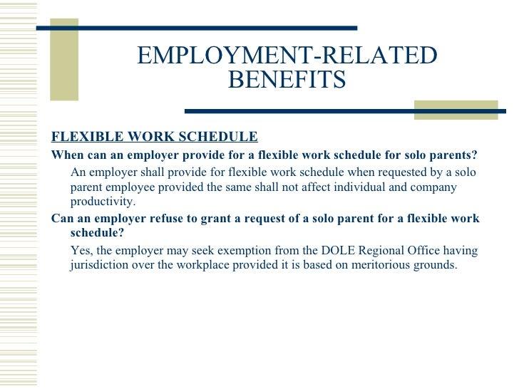 EMPLOYMENT-RELATED BENEFITS <ul><li>FLEXIBLE WORK SCHEDULE </li></ul><ul><li>When can an employer provide for a flexible w...