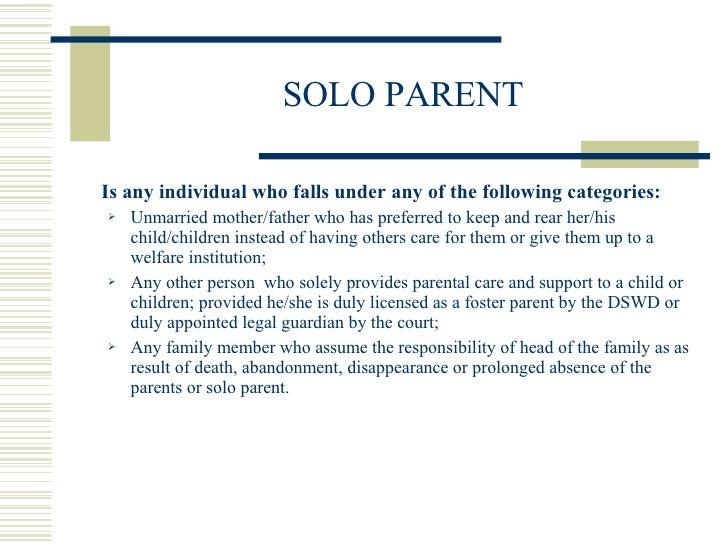 SOLO PARENT <ul><li>Is any individual who falls under any of the following categories: </li></ul><ul><ul><li>Unmarried mot...