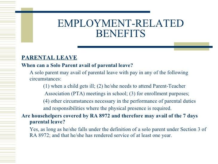EMPLOYMENT-RELATED BENEFITS <ul><li>PARENTAL LEAVE </li></ul><ul><li>When can a Solo Parent avail of parental leave? </li>...