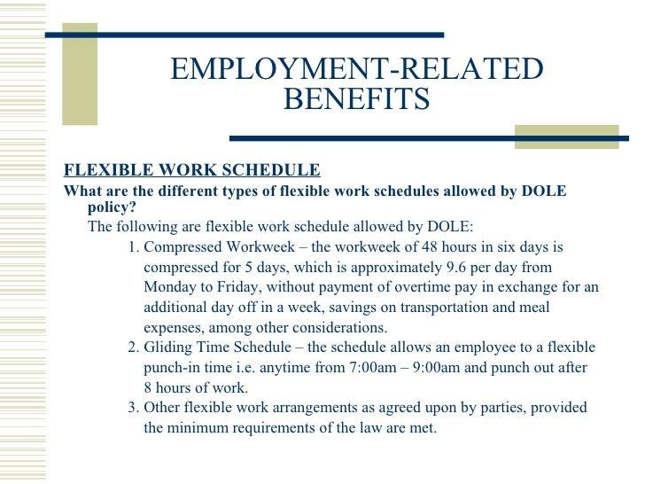 EMPLOYMENT-RELATED BENEFITS <ul><li>FLEXIBLE WORK SCHEDULE </li></ul><ul><li>What are the different types of flexible work...