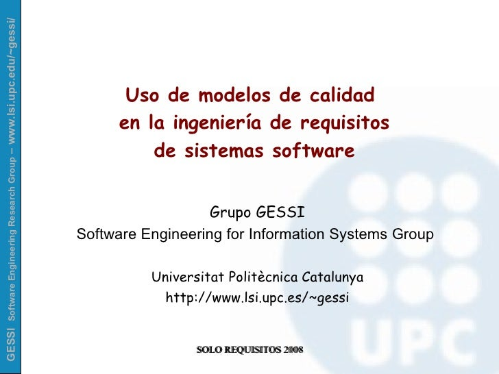 Uso de modelos de calidad  en la ingeniería de requisitos de sistemas software Grupo GESSI Software Engineering for Inform...