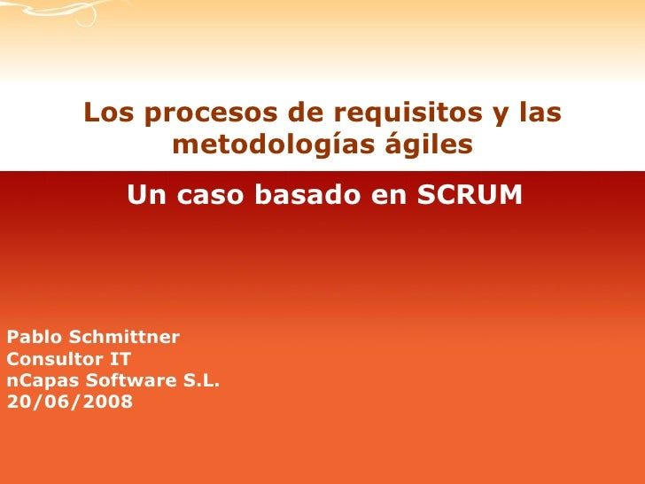 Los procesos de requisitos y las metodologías ágiles Pablo Schmittner Consultor IT nCapas Software S.L. 20/06/2008 Un caso...