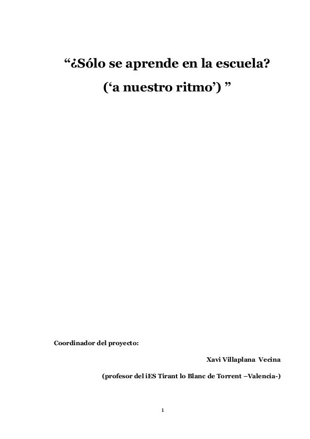 """""""¿Sólo se aprende en la escuela?('a nuestro ritmo') """"Coordinador del proyecto:Xavi Villaplana Vecina(profesor del iES Tira..."""