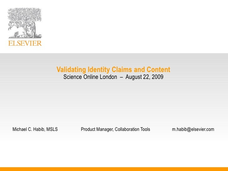 Validating Identity Claims and Content Science Online London  –  August 22, 2009 Michael C. Habib, MSLS Product Manager, C...