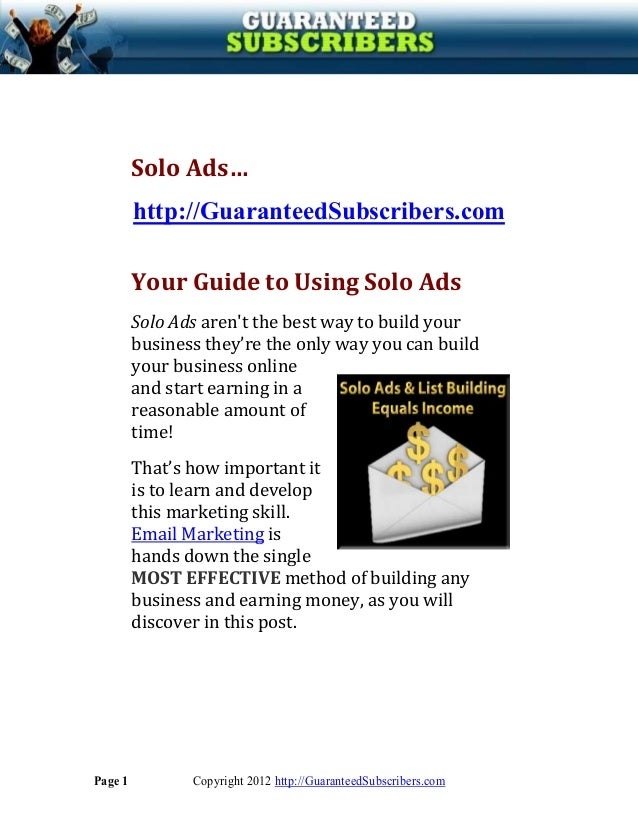 Solo Ads…         http://GuaranteedSubscribers.com         Your Guide to Using Solo Ads         Solo Ads arent the best wa...