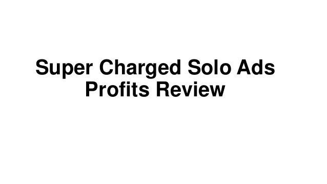 Super Charged Solo Ads    Profits Review