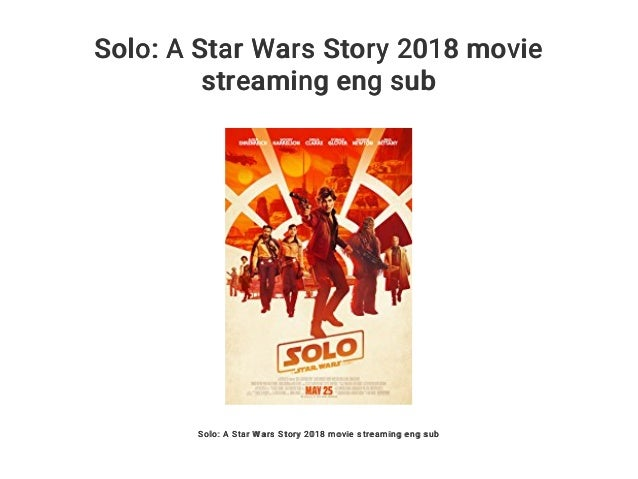 Solo A Star Wars Story 2018 Movie Streaming Eng Sub