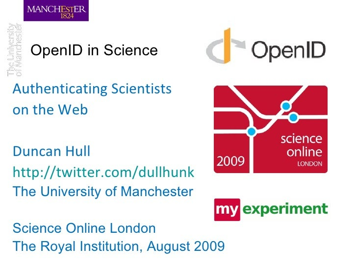 OpenID in Science  Authenticating Scientists on the Web Duncan Hull  http://twitter.com/dullhunk   The University of Manch...