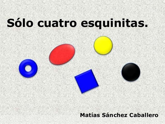 Sólo cuatro esquinitas. Matías Sánchez Caballero