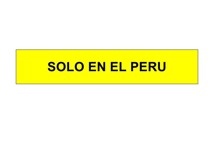 SOLO EN EL PERU