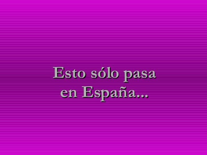 Esto sólo pasa en España...