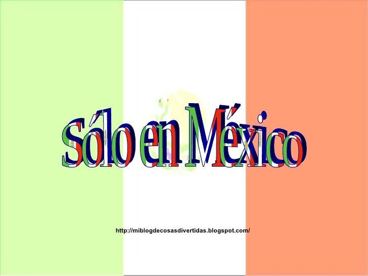 Sólo en México http://miblogdecosasdivertidas.blogspot.com/