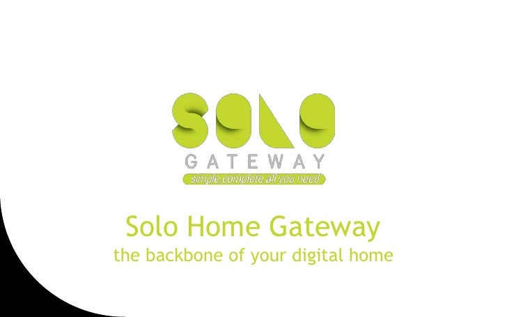 Solo Home Gateway the backbone of your digital home