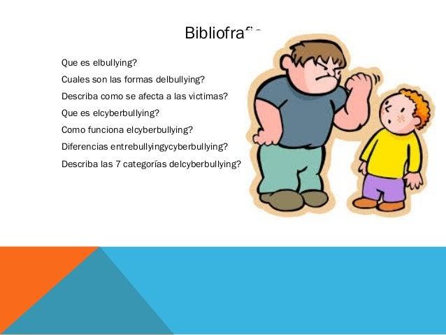 Bibliofrafia Que es elbullying? Cuales son las formas delbullying? Describa como se afecta a las victimas? Que es elcyberb...