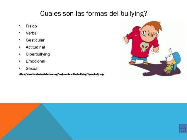 Cuales son las formas del bullying? • Físico • Verbal • Gesticular • Actitudinal • Ciberbullying • Emocional • Sexual http...