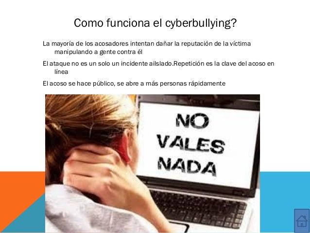 Como funciona el cyberbullying? La mayoría de los acosadores intentan dañar la reputación de la víctima manipulando a gent...