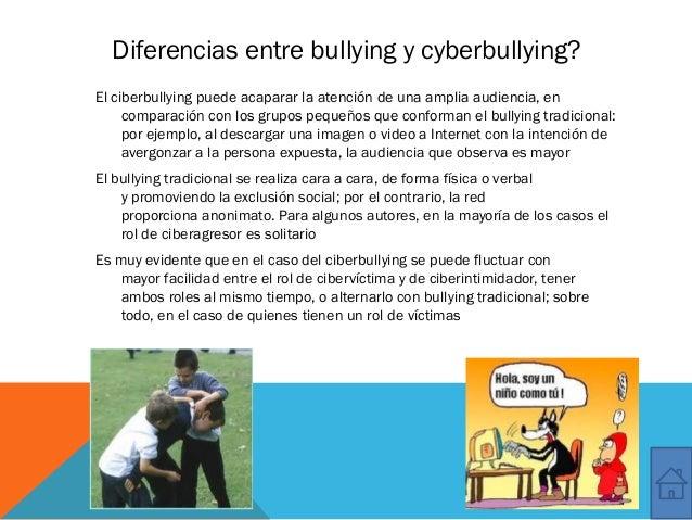 Diferencias entre bullying y cyberbullying? El ciberbullying puede acapararla atención de una amplia audiencia, en compar...