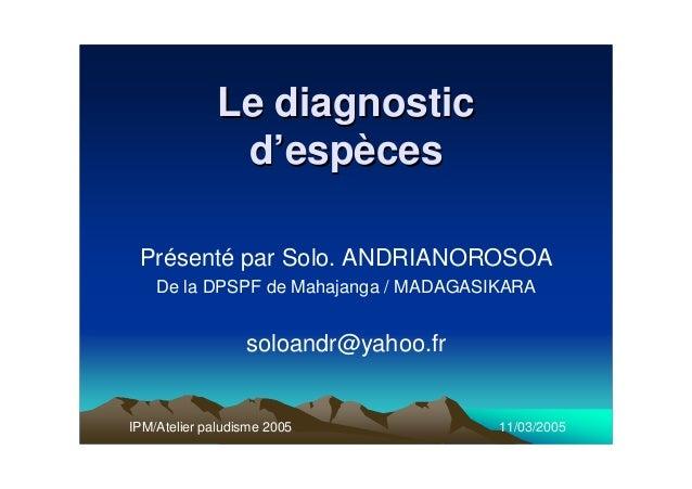 Le diagnosticLe diagnosticd'espècesd'espècesPrésenté par Solo. ANDRIANOROSOADe la DPSPF de Mahajanga / MADAGASIKARAsoloand...